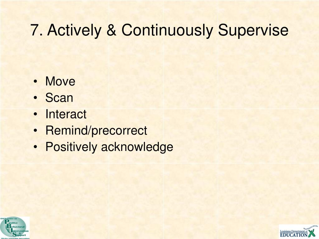 7. Actively & Continuously Supervise
