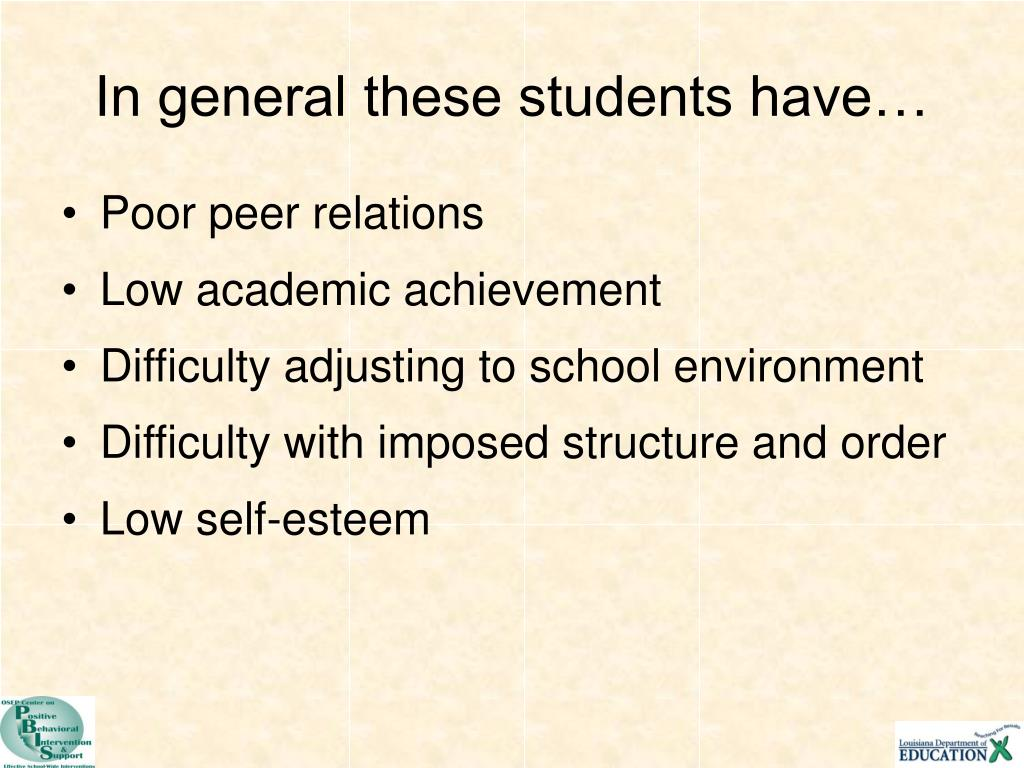 In general these students have…