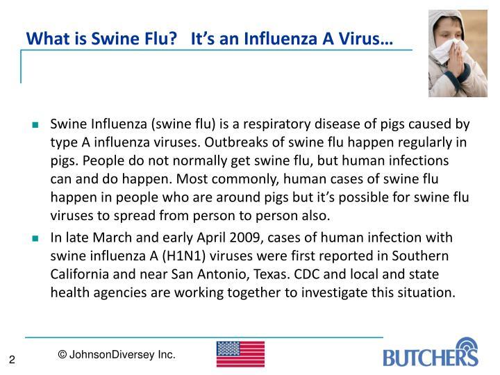 What is Swine Flu?   It's an Influenza A Virus…