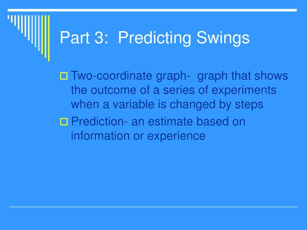 Part 3:  Predicting Swings