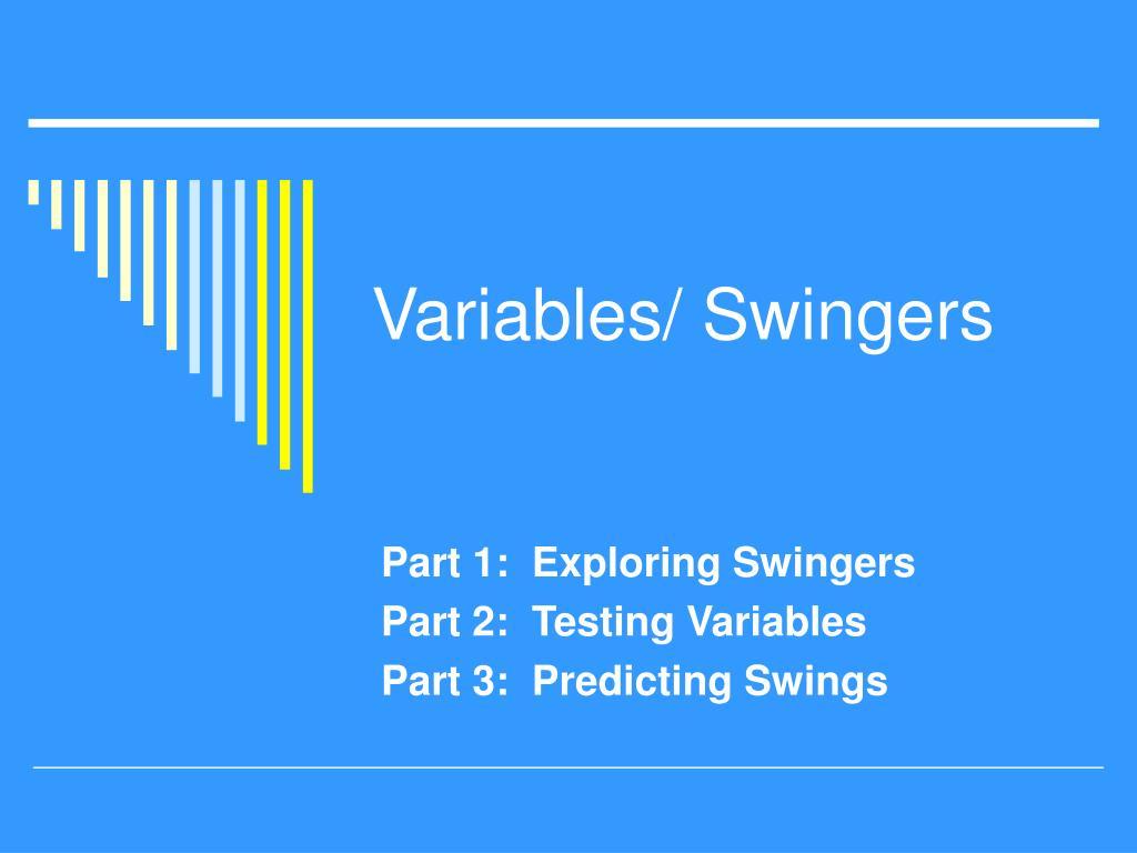 Variables/ Swingers