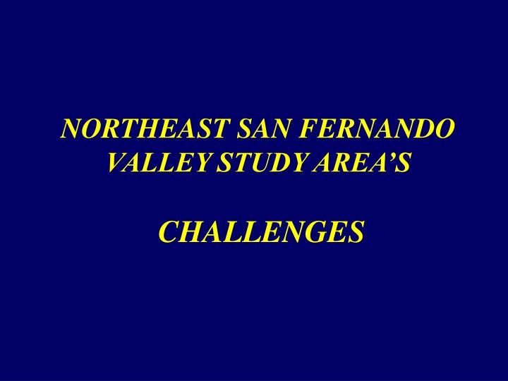 NORTHEAST SAN FERNANDO VALLEY STUDY AREA'S