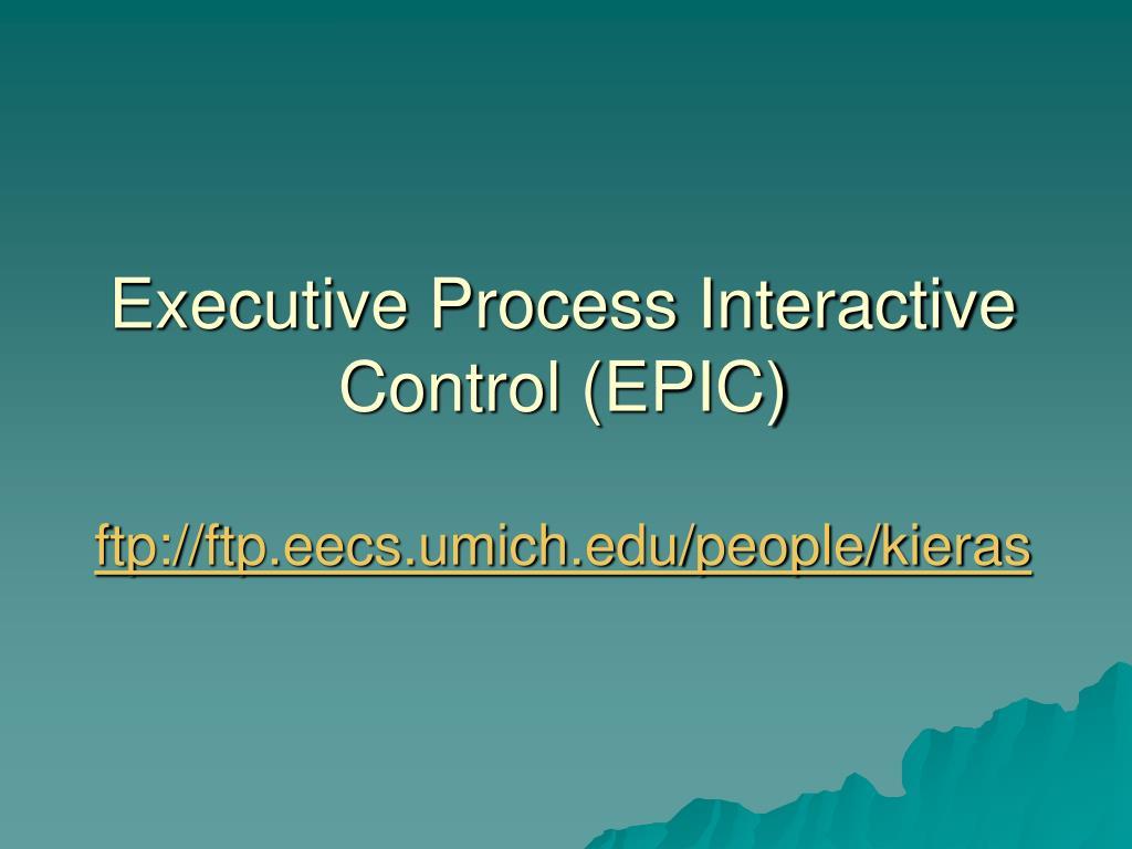 Executive Process Interactive Control (EPIC)