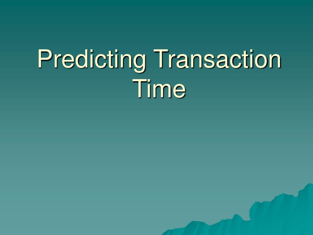 Predicting Transaction Time