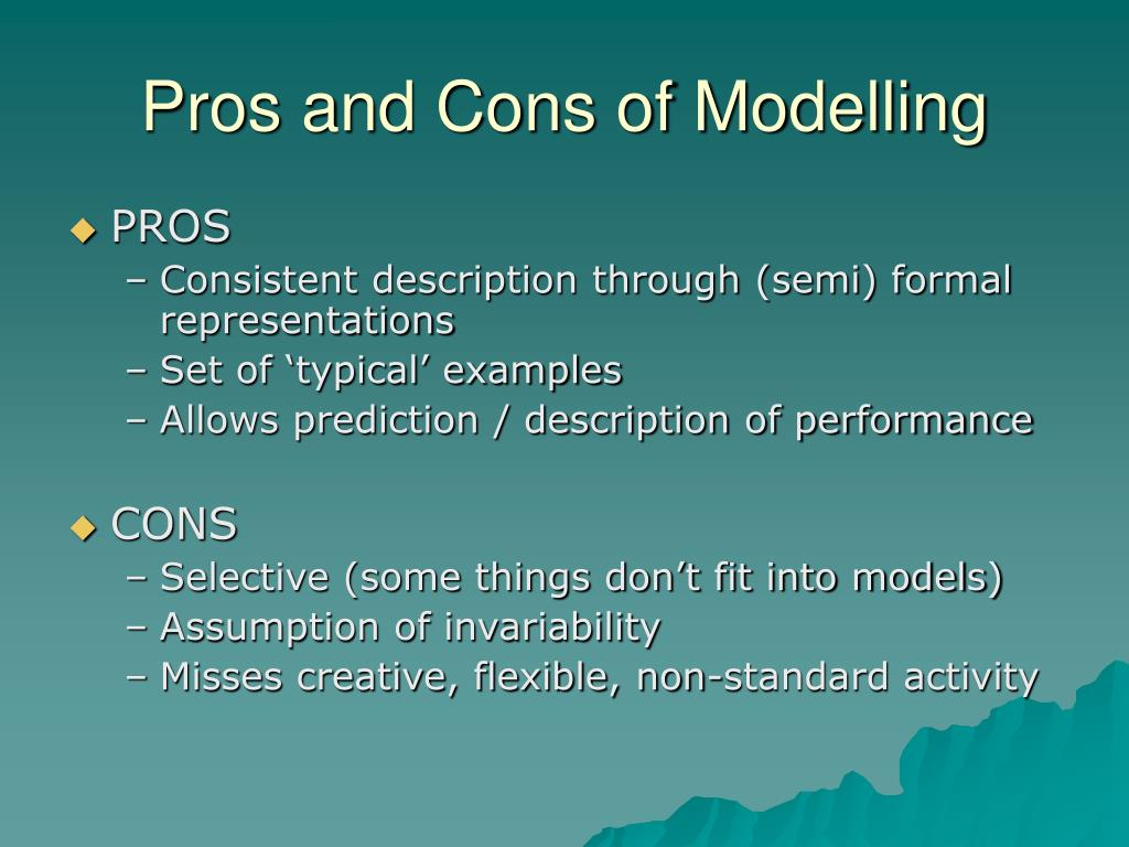 Pros and Cons of Modelling