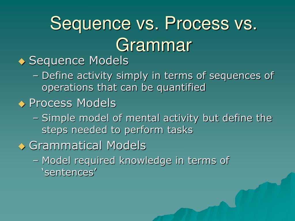 Sequence vs. Process vs. Grammar