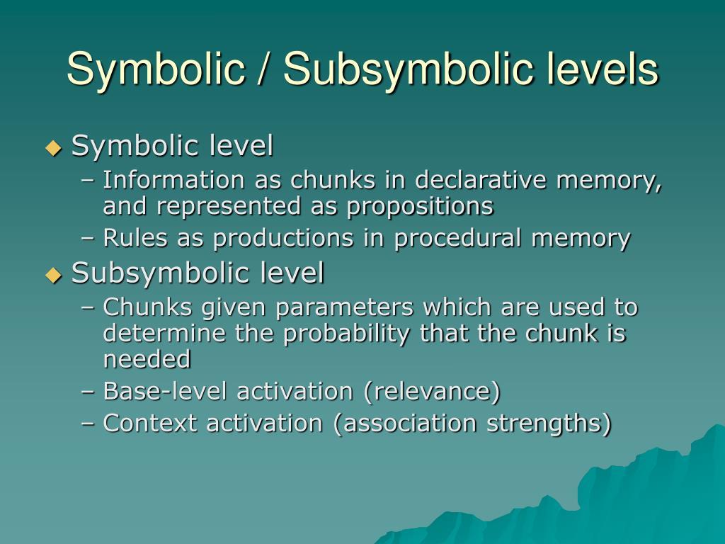Symbolic / Subsymbolic levels