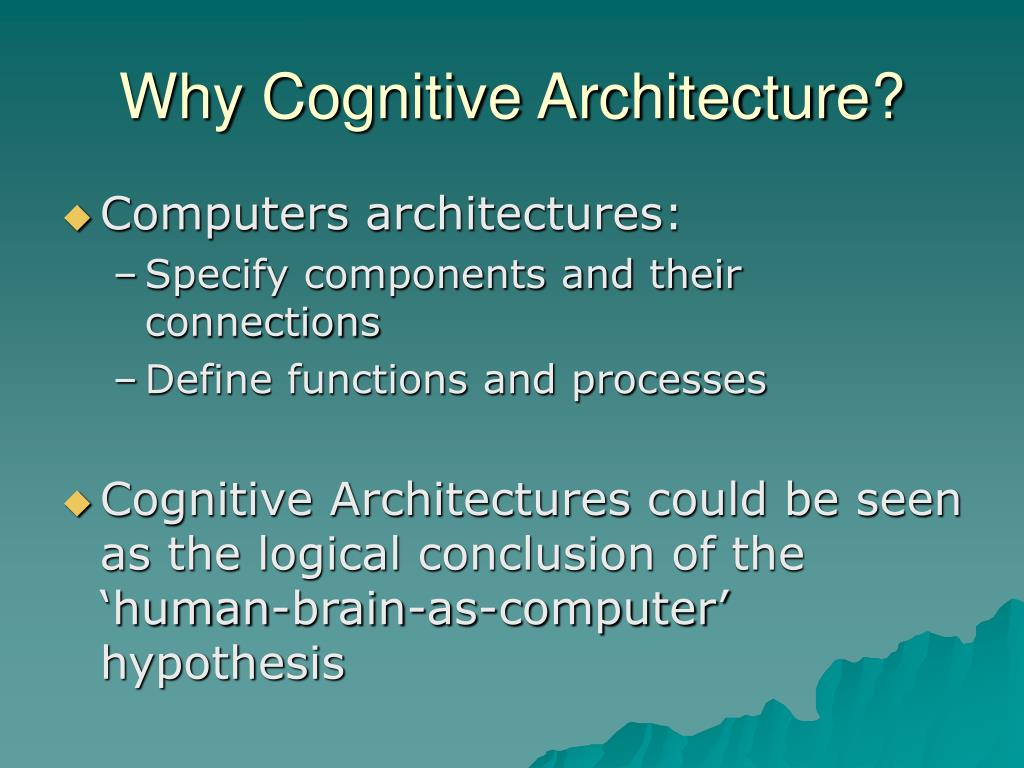 Why Cognitive Architecture?