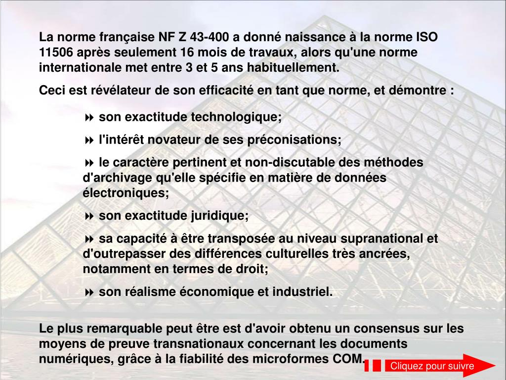 La norme française NF Z 43-400 a donné naissance à la norme ISO 11506 après seulement 16 mois de travaux, alors qu'une norme internationale met entre 3 et 5 ans habituellement.