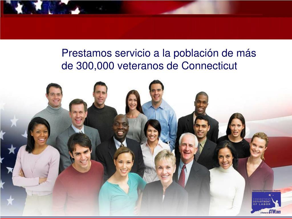 Prestamos servicio a la población de más de 300,000veteranos de Connecticut