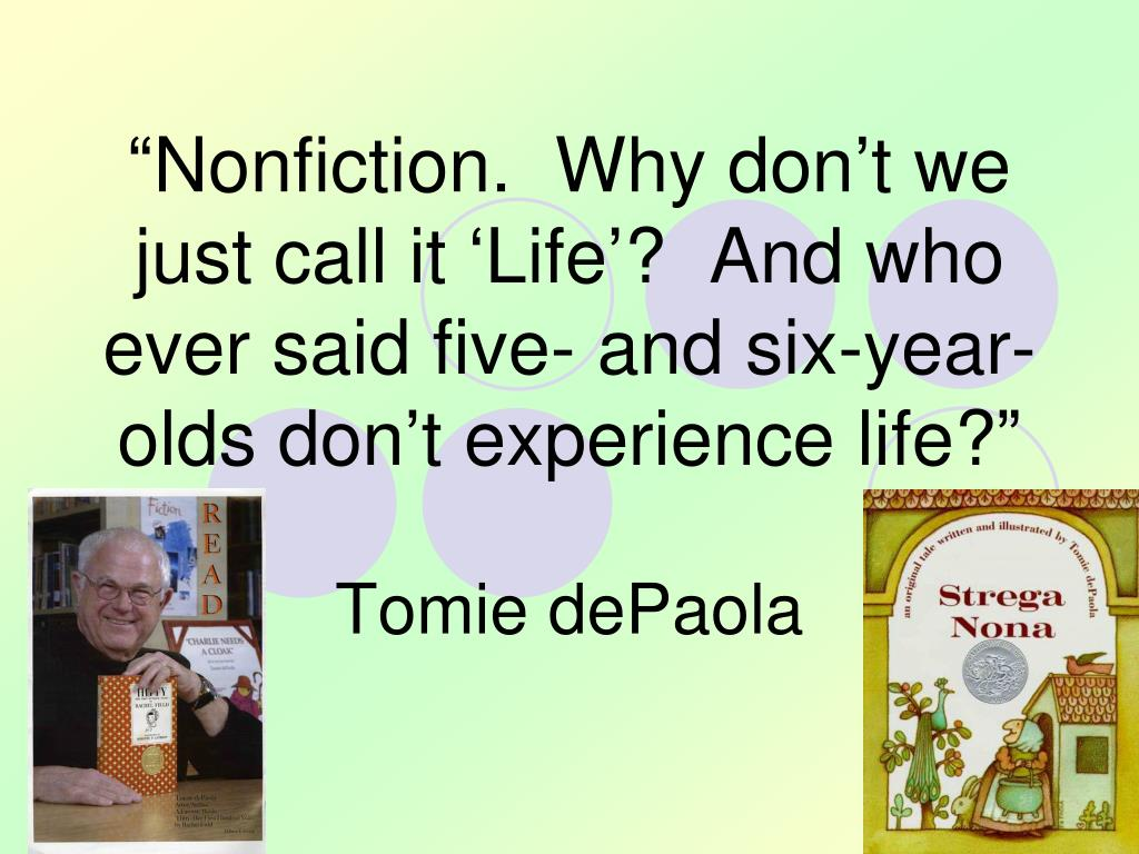 """Nonfiction.  Why don't we just call it 'Life'?  And who ever said five- and six-year-olds don't experience life?"""