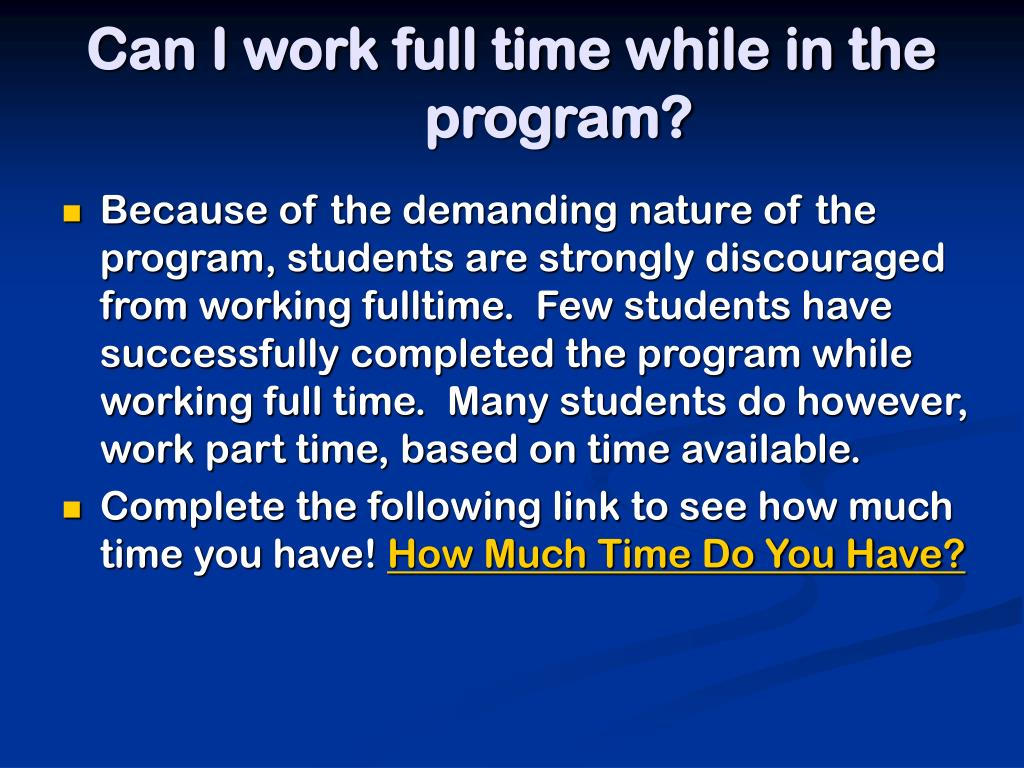 Can I work full time while in the program?