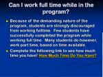 can i work full time while in the program