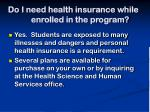do i need health insurance while enrolled in the program
