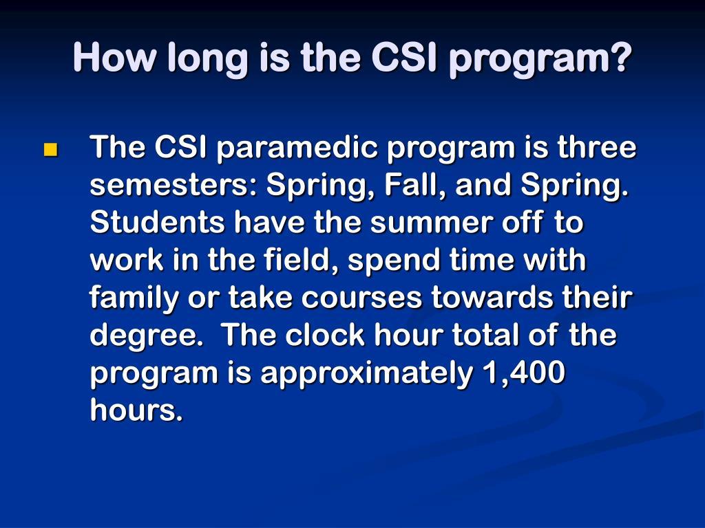 How long is the CSI program?