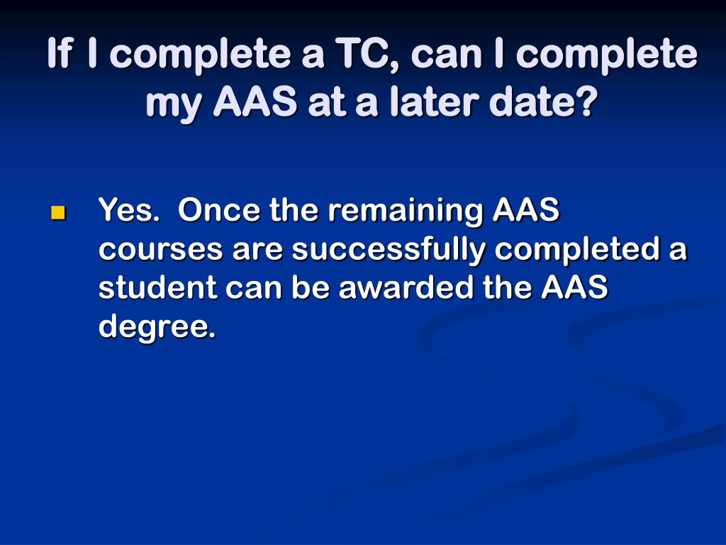 If I complete a TC, can I complete my AAS at a later date?