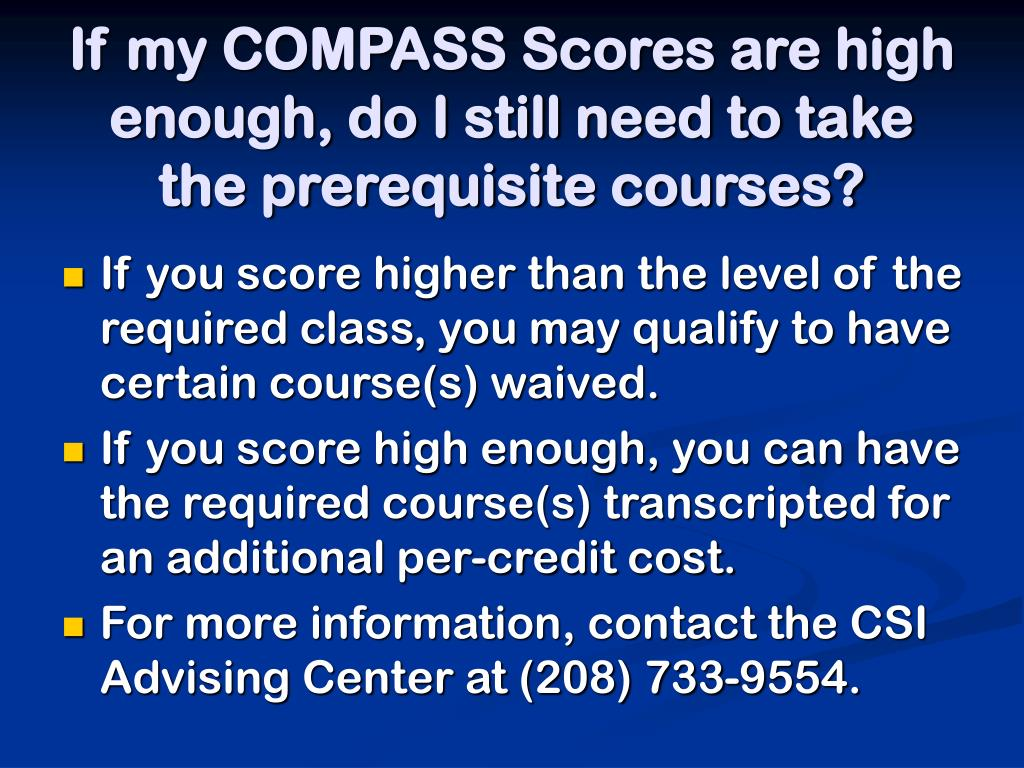 If my COMPASS Scores are high enough, do I still need to take the prerequisite courses?