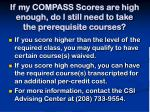 if my compass scores are high enough do i still need to take the prerequisite courses