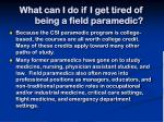 what can i do if i get tired of being a field paramedic