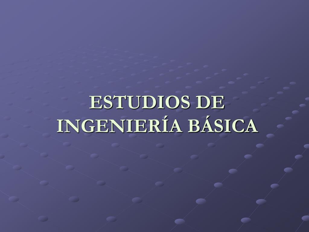 ESTUDIOS DE INGENIERÍA BÁSICA