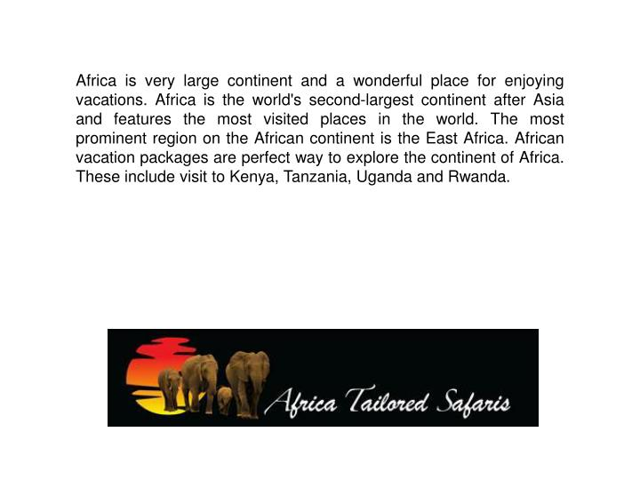 Africa is very large continent and a wonderful place for enjoying vacations. Africa is the world's s...
