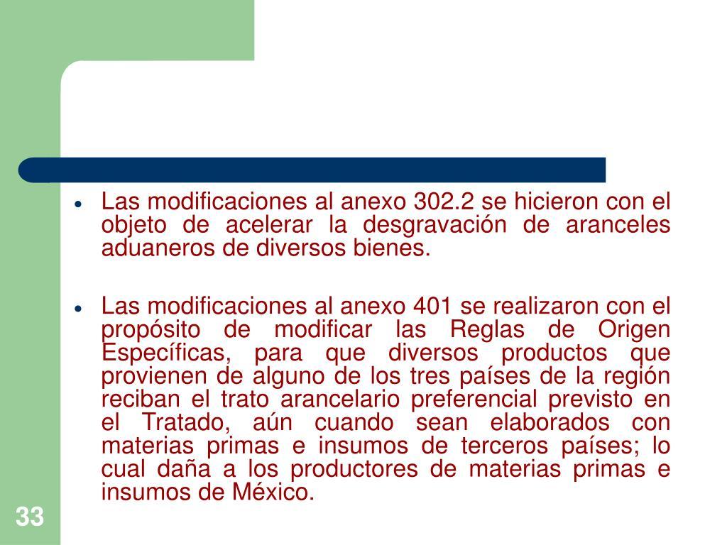 Las modificaciones al anexo 302.2 se hicieron con el objeto de acelerar la desgravación de aranceles aduaneros de diversos bienes.