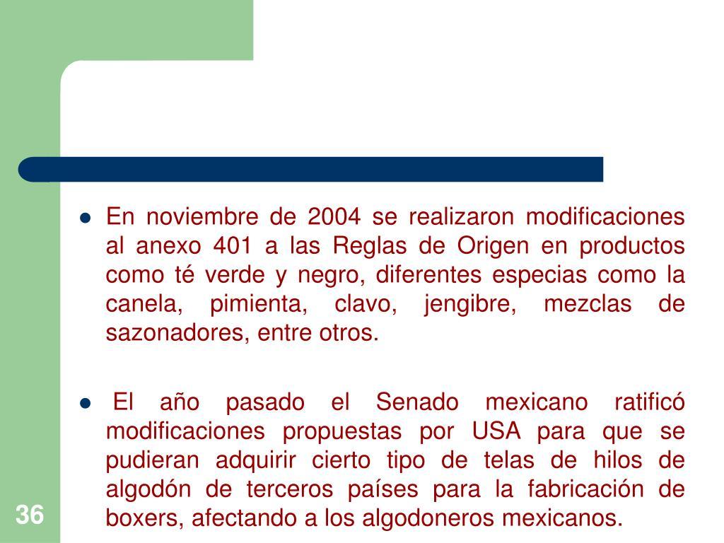 En noviembre de 2004 se realizaron modificaciones al anexo 401 a las Reglas de Origen en productos  como té verde y negro, diferentes especias como la canela, pimienta, clavo, jengibre, mezclas de sazonadores, entre otros.