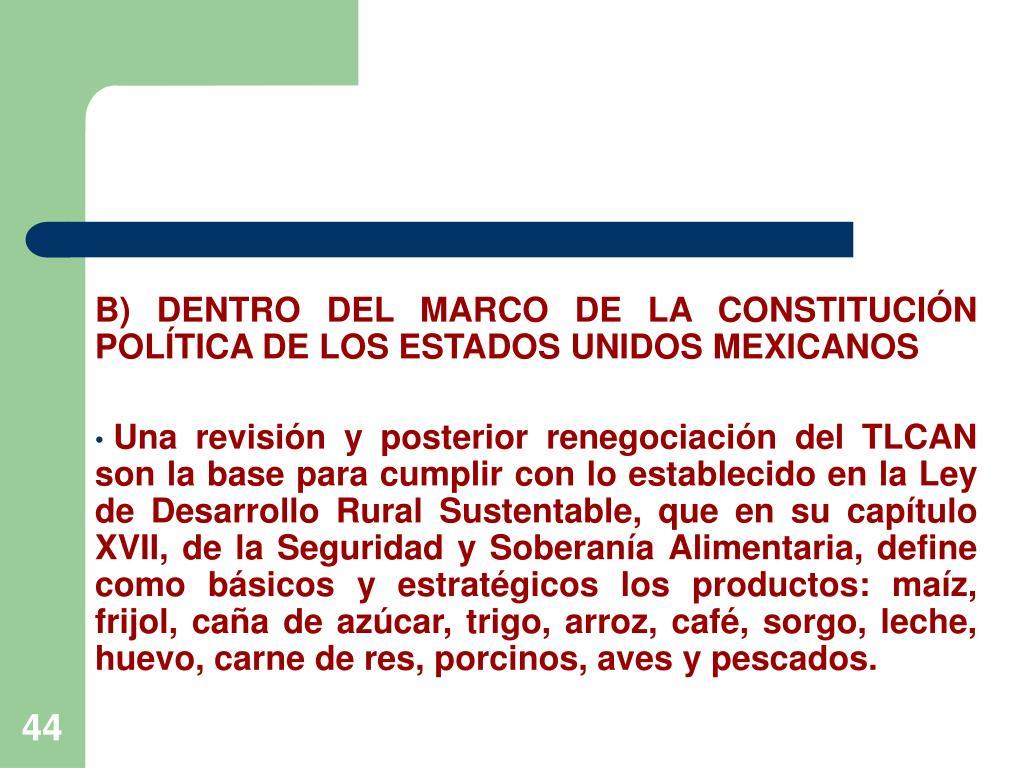B) DENTRO DEL MARCO DE LA CONSTITUCIÓN POLÍTICA DE LOS ESTADOS UNIDOS MEXICANOS