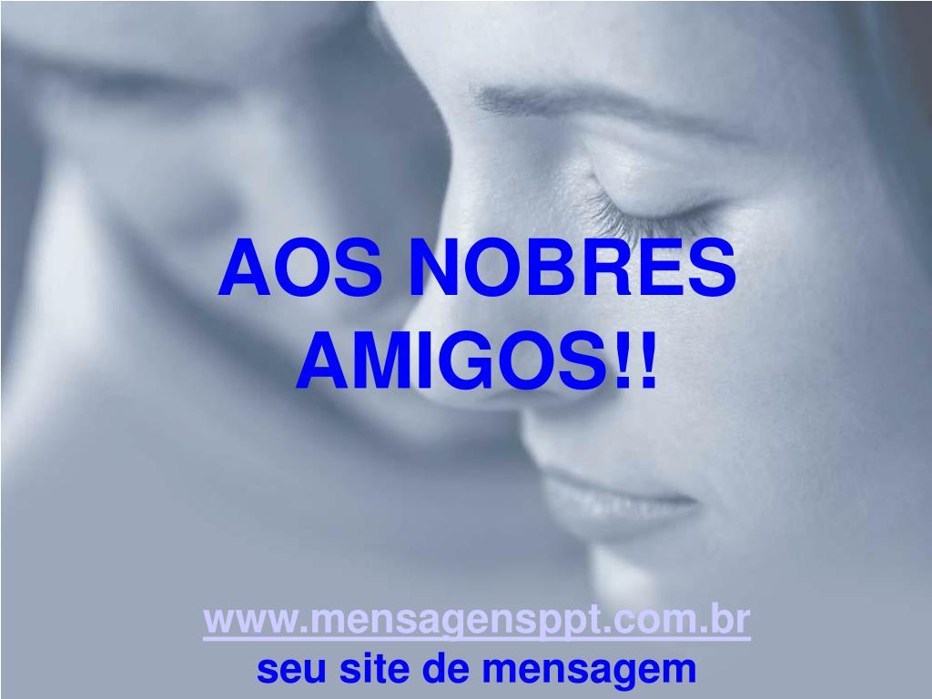 AOS NOBRES AMIGOS!!