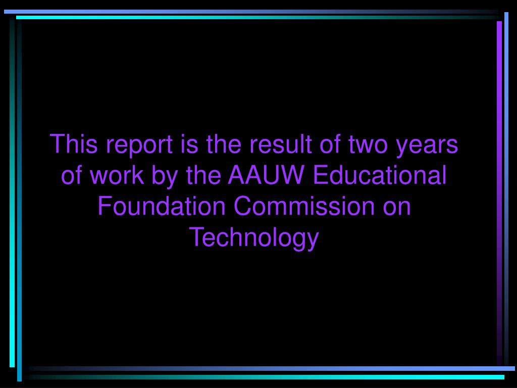 This report is the result of two years of work by the AAUW Educational Foundation Commission on Technology