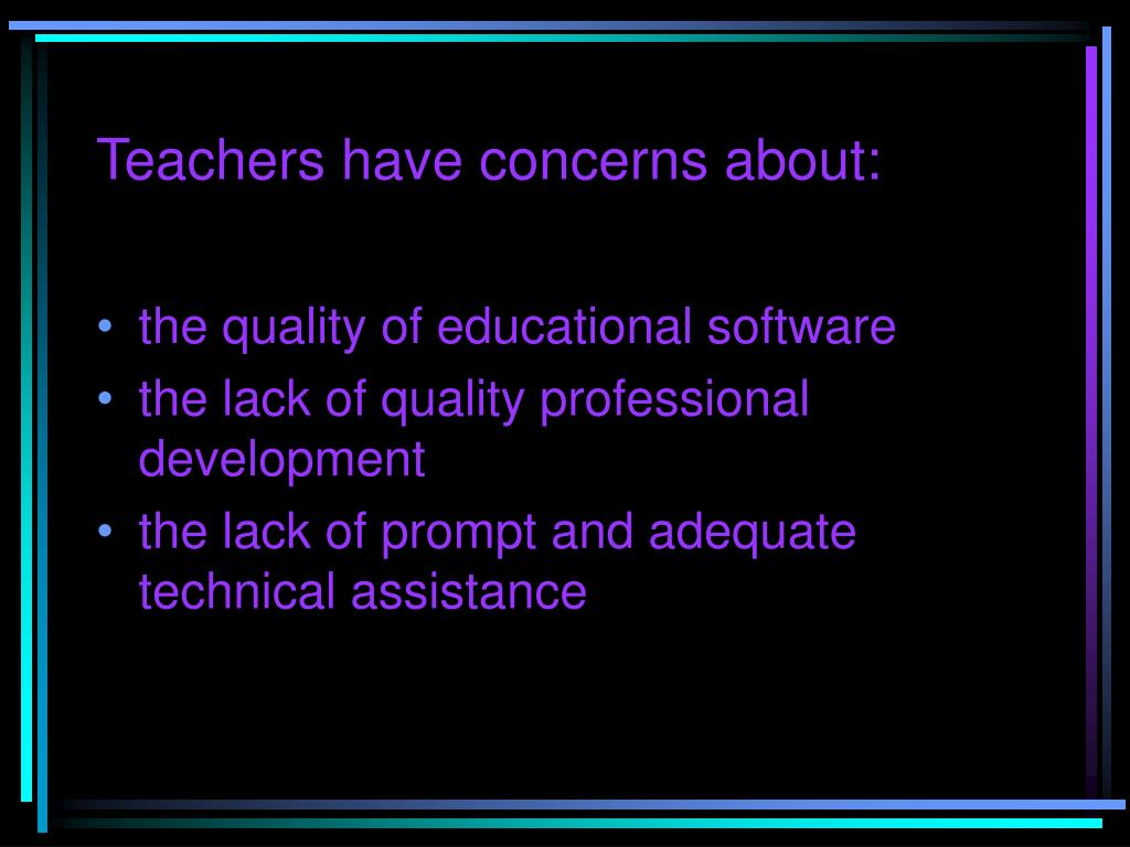 Teachers have concerns about: