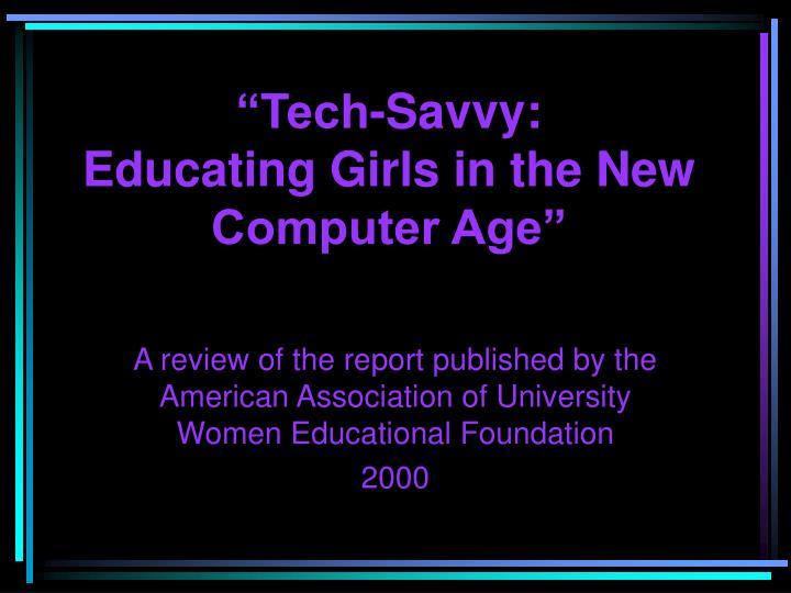 Tech savvy educating girls in the new computer age l.jpg