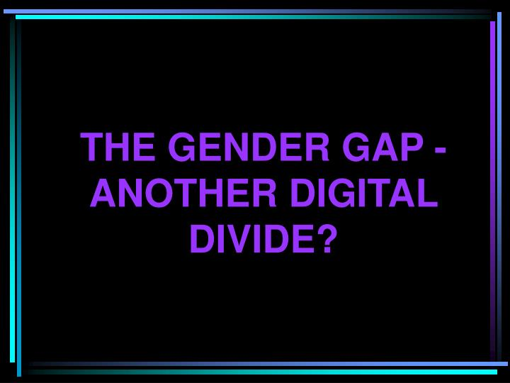 The gender gap another digital divide l.jpg