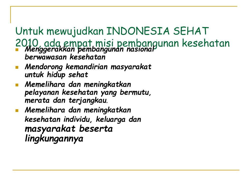 Untuk mewujudkan INDONESIA SEHAT 2010, ada empat misi pembangunan kesehatan