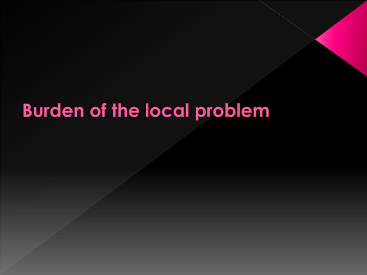 Burden of the local problem