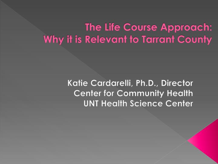 The life course approach why it is relevant to tarrant county l.jpg