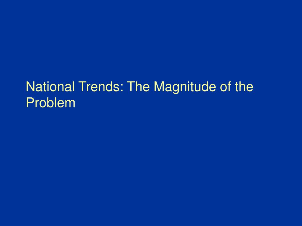 National Trends: The Magnitude of the Problem