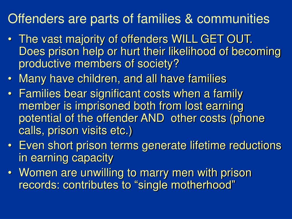 Offenders are parts of families & communities