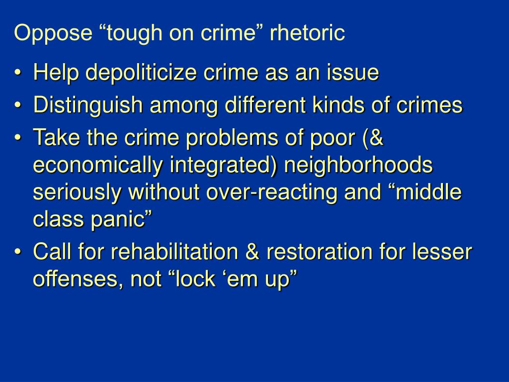 "Oppose ""tough on crime"" rhetoric"