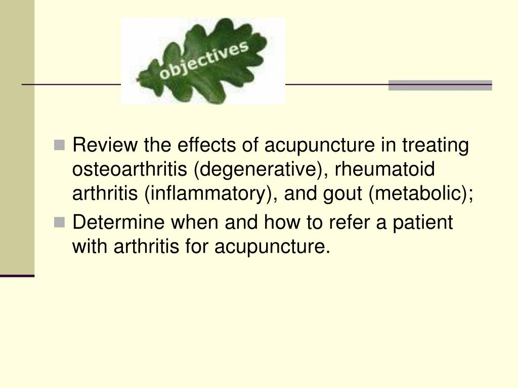 Review the effects of acupuncture in treating osteoarthritis (degenerative), rheumatoid arthritis (inflammatory), and gout (metabolic);
