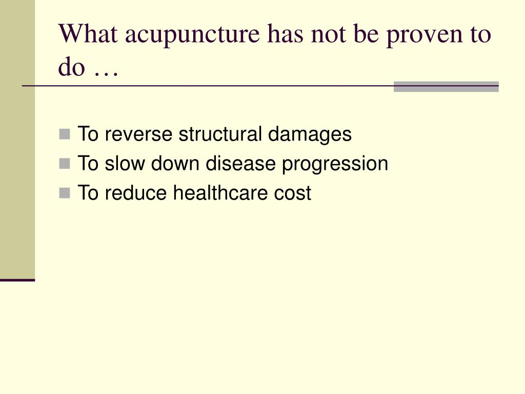 What acupuncture has not be proven to do …