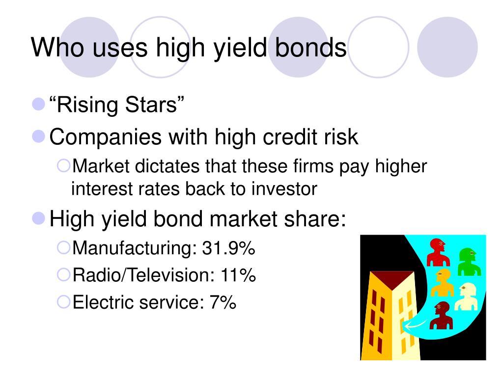 Who uses high yield bonds