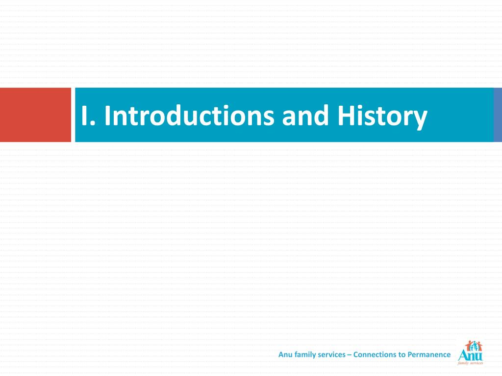 I. Introductions and History