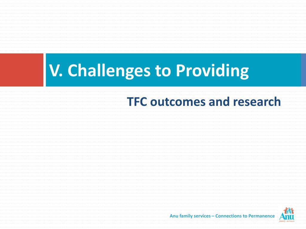 V. Challenges to Providing