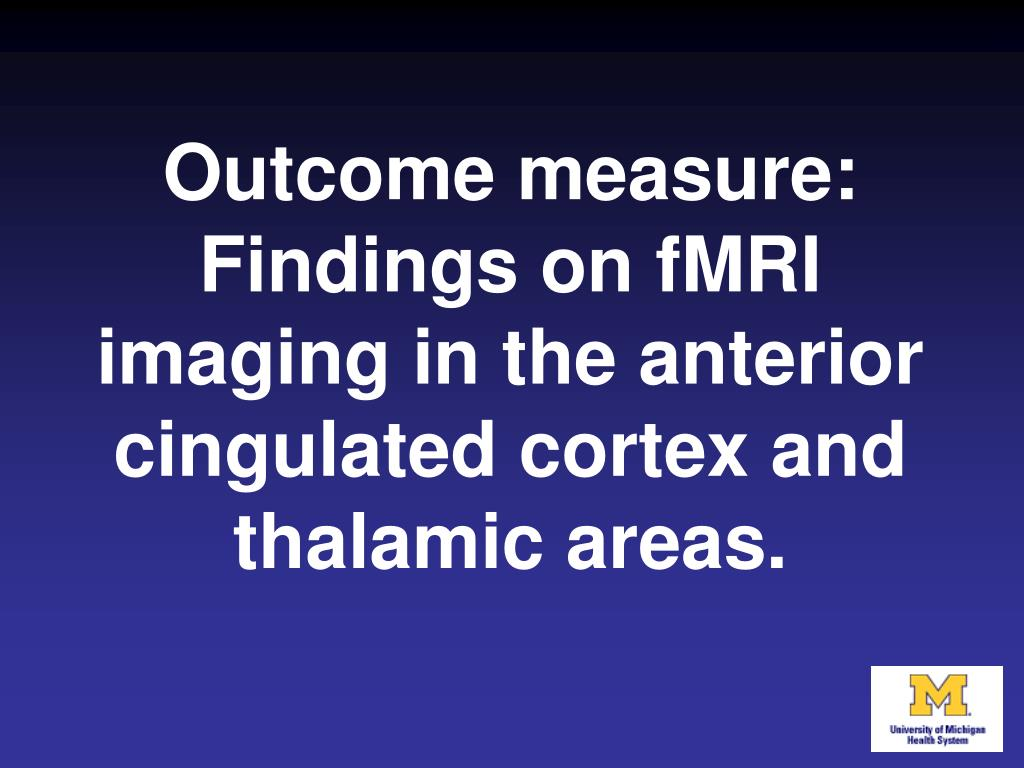 Outcome measure: Findings on fMRI imaging in the anterior cingulated cortex and thalamic areas.