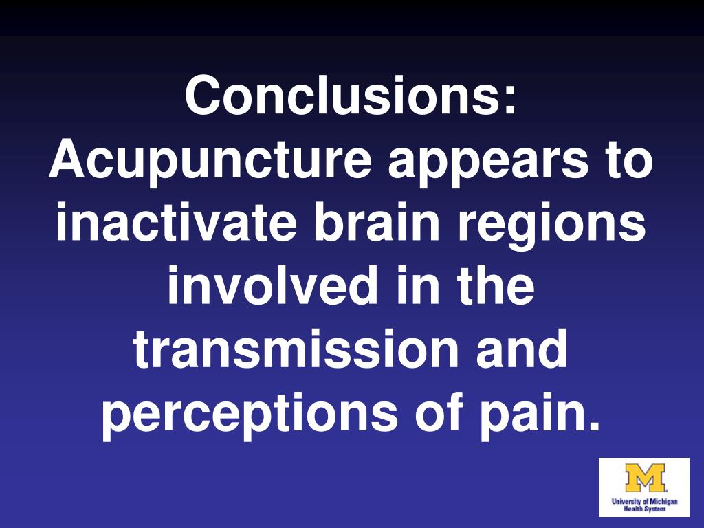 Conclusions: Acupuncture appears to inactivate brain regions involved in the transmission and perceptions of pain.