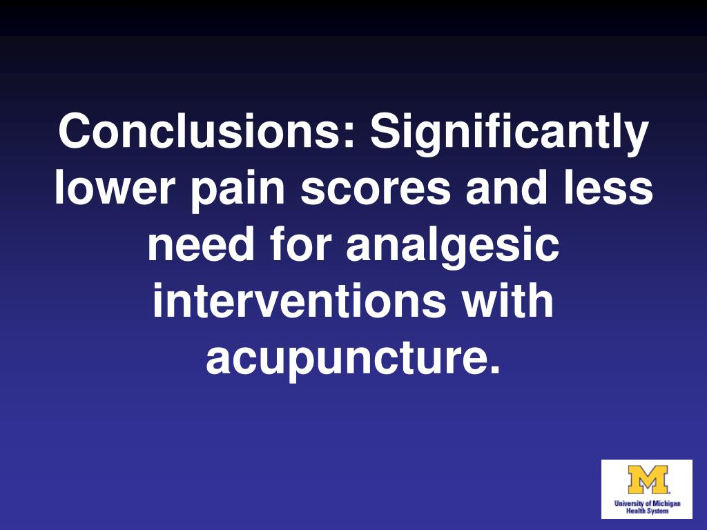 Conclusions: Significantly lower pain scores and less need for analgesic interventions with acupuncture.