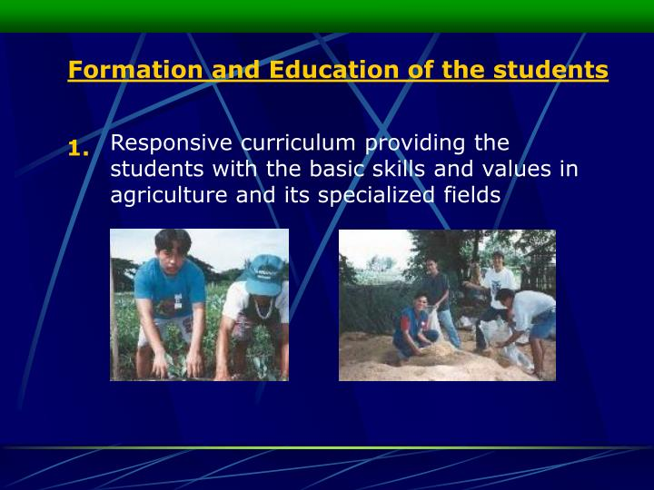 Responsive curriculum providing the students with the basic skills and values in agriculture and its specialized fields