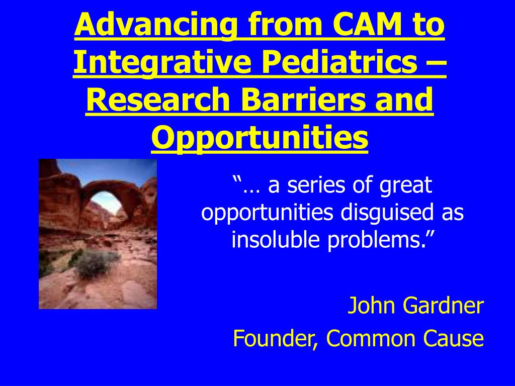 Advancing from CAM to Integrative Pediatrics – Research Barriers and Opportunities