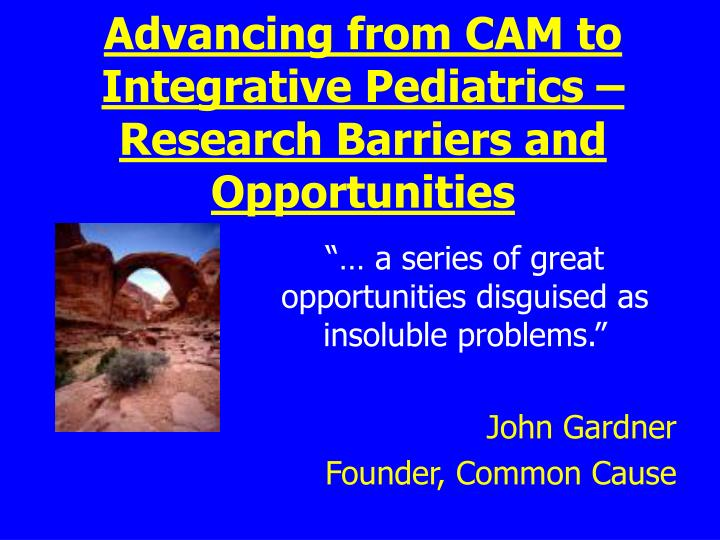 Advancing from cam to integrative pediatrics research barriers and opportunities